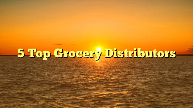 5 Top Grocery Distributors
